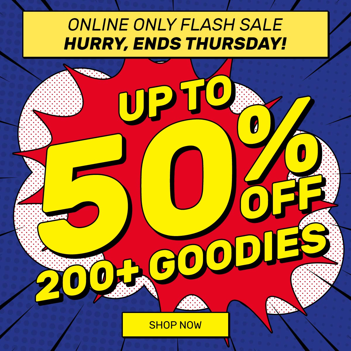 Flash Sale Up to 50% OFF 120+ Goodies*